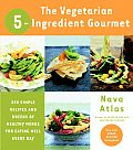Vegetarian 5 Ingredient Gourmet 250 Simple Recipes & Dozens of Healthy Menus for Eating Well Every Day