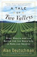 A Tale of Two Valleys: Wine, Wealth and the Battle for the Good Life in Napa and Sonoma Cover