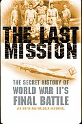 The Last Mission: The Secret Story of World War II's Final Battle