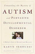 Unraveling the Mystery of Autism and Pervasive Developmental Disorder: A Mother's Story of Research & Recovery