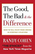 Good the Bad & the Difference How to Tell the Right from Wrong in Everyday Situations