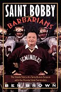 Saint Bobby and the Barbarians: The Inside Story of a Tumultuous Season with the Florida State Seminoles