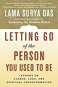 Letting Go of the Person You Used to Be Lessons on Change Loss & Spiritual Transformation