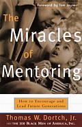 The Miracles of Mentoring: How to Encourage and Lead Future Generations Cover