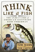 Think Like a Fish: The Lure and Lore of America's Legendary Bass Fisherman