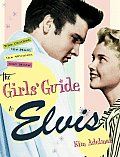 Girls Guide to Elvis The Clothes the Hair the Women & More
