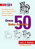 Draw 50 Baby Animals: The Step-By-Step Way to Draw Kittens, Lambs, Chicks, and Otheradorable Offspring