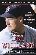 Ted Williams The Biography of an American Hero