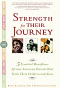 Strength for Their Journey: 5 Essential Disciplines African-American Parents Must Teach Their Children and Teens Cover