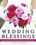 Wedding Blessings: Prayers and Poems Celebrating Love, Marriage and Anniversaries