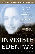 Invisible Eden A Story of Love & Murder on Cape Cod