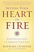 Setting Your Heart on Fire Seven Invitations to Liberate Your Life