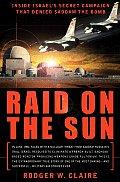 Raid on the Sun Inside Israels Secret Campaign That Denied Saddam the Bomb