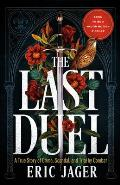Last Duel A True Story of Crime Scandal & Trial by Combat in Medieval France
