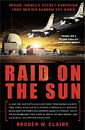Raid on the Sun Inside Israels Secret Campaign That Denied Saddam the Bomb