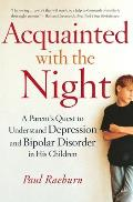 Acquainted with the Night A Parents Quest to Understand Depression & Bipolar Disorder in His Children