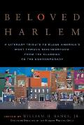 Beloved Harlem: A Literary Tribute to Black America's Most Famous Neighborhood, from the Classics to the Contemporary