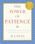 Power of Patience How to Slow the Rush & Enjoy More Happiness Success & Peace of Mind Every Day