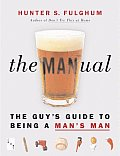The Man-Ual: The Guy's Guide to Being a Man's Man