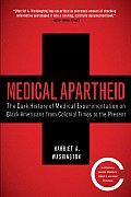 Medical Apartheid: The Dark History of Medical Experimentation on Black Americans from Colonial Times to the Present Cover