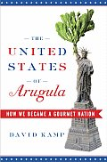 The United States of Arugula: How We Became a Gourmet Nation Cover