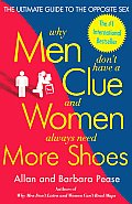 Why Men Don't Have a Clue and Women Always Need More Shoes: The Ultimate Guide to the Opposite Sex Cover