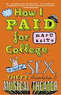 How I Paid for College: A Novel of Sex, Theft, Friendship & Musical Theater Cover
