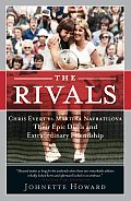 The Rivals: Chris Evert Vs. Martina Navratilova: Their Epic Duels and Extraordinary Friendship Cover