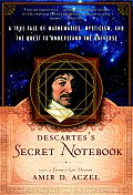 Descartes' Secret Notebook: A True Tale of Mathematics, Mysticism, and the Quest to Understand the Universe