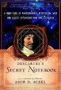 Descartes Secret Notebook A True Tale of Mathematics Mysticism & the Quest to Understand the Universe