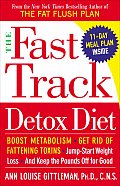 Fast Track Detox Diet Boost Metabolism Get Rid of Fattening Toxins Jump Start Weight Loss & Keep the Pounds Off for Good