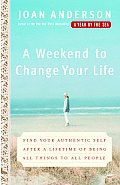 A Weekend to Change Your Life: Find Your Authentic Self After a Lifetime of Being All Things to All People Cover