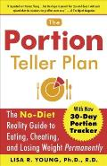 Portion Teller Plan The No Diet Reality Guide to Eating Cheating & Losing Weight Permanently