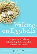 Walking On Eggshells Navigating the Delicate Relationship between Adult Children & Parents