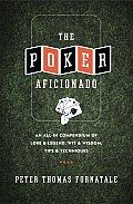 Poker Aficionado An All in Compendium of Lore & Legend Wit & Wisdom Tips & Techniques