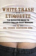 White Trash Etiquette The Definitive Guide to Upscale Trailer Park Manners
