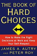 Book of Hard Choices How to Make the Right Decisions at Work & Keep Your Self Respect