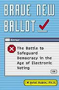 Brave New Ballot: The Battle to Safeguard Democracy in the Age of Electronic Voting Cover