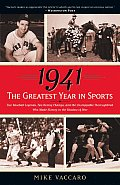 1941: The Greatest Year in Sports: Two Baseball Legends, Two Boxing Champs, and the Unstoppable Thoroughbred Who Made History in the Shadow of War