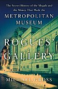 Rogues' Gallery: The Secret History of the Moguls and the Money That Made the Metropolitan Museum