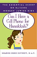 Can I Have a Cell Phone for Hanukkah?: The Essential Scoop on Raising Modern Jewish Kids Cover