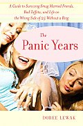 Panic Years A Guide to Surviving Smug Married Friends Bad Taffeta & Life on the Wrong Side of 25 Without a Ring
