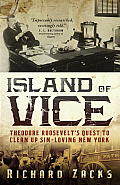 Island of Vice: Theodore Roosevelt's Quest to Clean Up Sin-Loving New York Cover