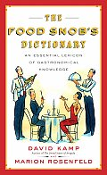 Food Snobs Dictionary An Essential Lexicon of Gastronomical Knowledge