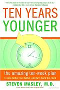 Ten Years Younger: The Amazing Ten Week Plan to Look Better, Feel Better, and Turn Back the Clock Cover