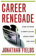 Career Renegade How to Make a Great Living Doing What You Love