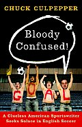 Bloody Confused!: A Clueless American Sportswriter Seeks Solace in English Soccer Cover