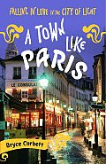 Town Like Paris Falling in Love in the City of Light
