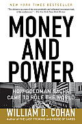 Money & Power How Goldman Sachs Came to Rule the World