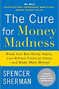 Cure for Money Madness Break Your Bad Money Habits Live Without Financial Stress & Make More Money